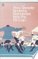 How Steeple Sinderby Wanderers Won the F.A. Cup by J.L. Carr