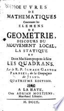 Œuvres de mathematiques, contenant les Élemens de geométrie, Discours du mouvement local, La statique, et Deux machines propres à faire les quadrans ... Quatriéme édition