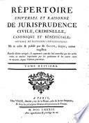 Répertoire universel et raisonné de jurisprudence civile, criminelle, canonique et béneficiale
