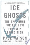 Ice Ghosts  The Epic Hunt for the Lost Franklin Expedition
