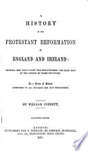 A History of the Protestant Reformation in England and Ireland   Showing how that Event Has Impoverished the Main Body of the People in Those Countries