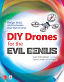 DIY Drones for the Evil Genius  Design  Build  and Customize Your Own Drones