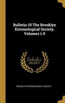 Bulletin Of The Brooklyn Entomological Society  Volumes 1 5