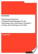 Bedeutung bestimmter Sozialisationsbedingungen für die Entstehung eines autoritären Charakters am Bsp. der Erziehung in der DDR