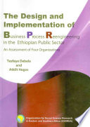 The Design and Implementation of Business Process Reengineering in the Ethiopian Public Sector An Assessment of Four Organizations