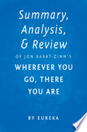Summary  Analysis   Review of Jon Kabat Zinn   s Wherever You Go  There You Are by Eureka