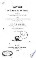 Voyage en Egypte et en Syrie, pendant les annees 1783, 1784 et 1785, suiui de considerations sur la guerre des Russes et des Turks, publiees en 1788 et 1789, par C.-F. Volney ... Tome premier -second
