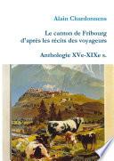 Le regard des   crivains voyageurs sur le canton de Fribourg  Anthologie XVe XIXe s