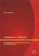Integration vs. Inklusion: Die Möglichkeit der praktischen Umsetzung im Elementarbereich