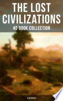 The Lost Civilizations 40 Book Collection New Atlantis King Solomon S Mines The People Of The Mist The Mysterious Island The Man Who Would Be King The Land That Time Forgot Illustrated