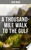 A THOUSAND MILE WALK TO THE GULF  Illustrated Edition