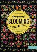 Everything's Blooming : flower gardens from popular quilt artist erica kaprow....