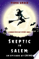 Skeptic in Salem  An Episode of Crime  A Dubious Witch Cozy Mystery   Book 2  Book PDF