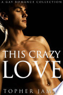 This Crazy Love  A Gay Romance Collection
