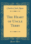 The Heart of Uncle Terry (Classic Reprint) Returned To The Cabin He