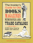 The Insider s Guide to Old Books  Magazines  Newspapers  Trade Catalogs Book PDF