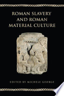 Roman Slavery and Roman Material Culture
