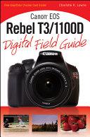 Canon EOS Rebel T3 1100D Digital Field Guide