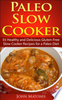 Paleo Slow Cooker  55 Healthy and Delicious Gluten Free Slow Cooker Recipes for a Paleo Diet
