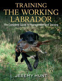 Training The Working Labrador : care, management and training of the...