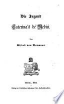 """""""Die"""" Jugend Caterina's de' Medici"""