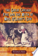 The Great Chicago Fire and the Myth of Mrs  O Leary s Cow