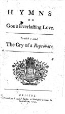 Book Hymns on God's everlasting love. To which is added, The cry of a reprobate. [By J. and C. Wesley.]