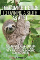 The Complete Guide To Owning A Sloth As A Pet Including Two Toed And Three Toed Facts On Sloths For Sale Eating Teeth Habitat Health Endangered Status And Charities