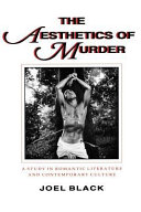 The Aesthetics Of Murder : romantic tradition, approaching the subject from...