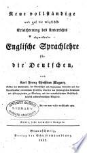 Neue vollst  ndige und auf die m  glichste erleichterung des unterrichts abzweckende englische sprachlehre f  r die deutschen