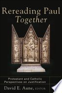 Rereading Paul Together : from both protestant and catholic perspectives....