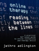 Online Therapy Reading Between The Lines A Practical Nlp Based Guide To Online Counselling And Therapy Skills