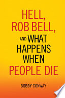 Hell  Rob Bell  and What Happens When People Die