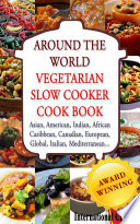 AROUND THE WORLD  VEGETARIAN SLOW COOKER COOKBOOK