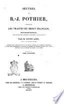 Oeuvres de R  J  Pothier  contenant les traites du droit francais