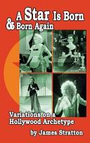 download ebook a star is born and born again: variations on a hollywood archetype (hardback) pdf epub