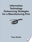 Information Technology Outsourcing Strategies for a Manufacturing Firm