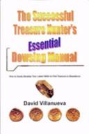 The Successful Treasure Hunter s Essential Dowsing Manual