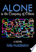 Alone In The Company Of Others A Novel