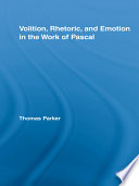 Volition  Rhetoric  and Emotion in the Work of Pascal