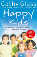 Happy Kids  The Secrets to Raising Well Behaved  Contented Children
