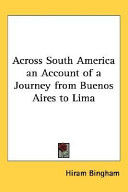 Across South America: An Account of a Journey from Buenos Aires to Lima