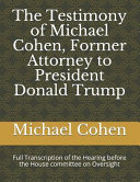 Book The Testimony of Michael Cohen  Former Attorney to President Donald Trump