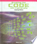 Breaking The Code With Cryptography : simple ciphers by analyzing the patterns used to...