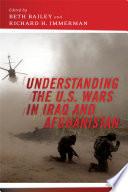 Understanding the U S  Wars in Iraq and Afghanistan