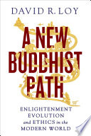 A New Buddhist Path Enlightenment, Evolution, and Ethics in the Modern World