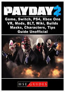 PayDay 2 Game, Switch, PS4, Xbox One, VR, Mods, BLT, Wiki, Builds, Masks, Characters, Tips, Guide Unofficial