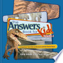 The Answers Book for Kids  22 questions from kids on dinosaurs and the flood of Noah
