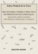 Diccionario Teorico- Practico de Preposiciones Espaciales: Aplicacion Traductologica del Espanol al Portugues y al Polaco