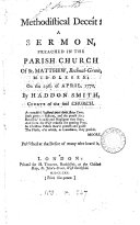 Methodistical Deceit: a Sermon, Preached in the Parish Church of St. Matthew, Bethnal-Green, Middlesex; on the 29th of April, 1770, by Haddon Smith, ...